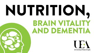 Nutrition, brain vitality and dementia (UEA London Lectures 2019)
