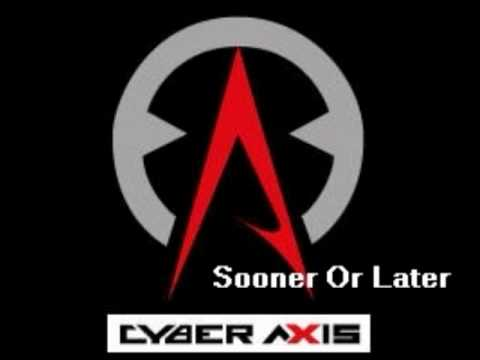Cyber Axis-Sooner Or Later