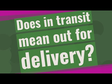 Does In Transit Mean Out For Delivery?