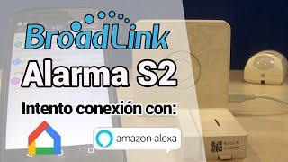 🔻Kit alarma Broadlink S2 WiFi 🔻Configuración IFTTT 🔻Intento conexión Google Home Amazon Alexa
