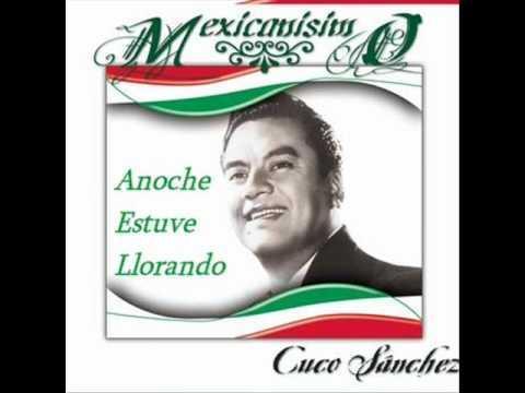 ''ANOCHE ESTUVE LLORANDO'' Cuco Sanchez.wmv