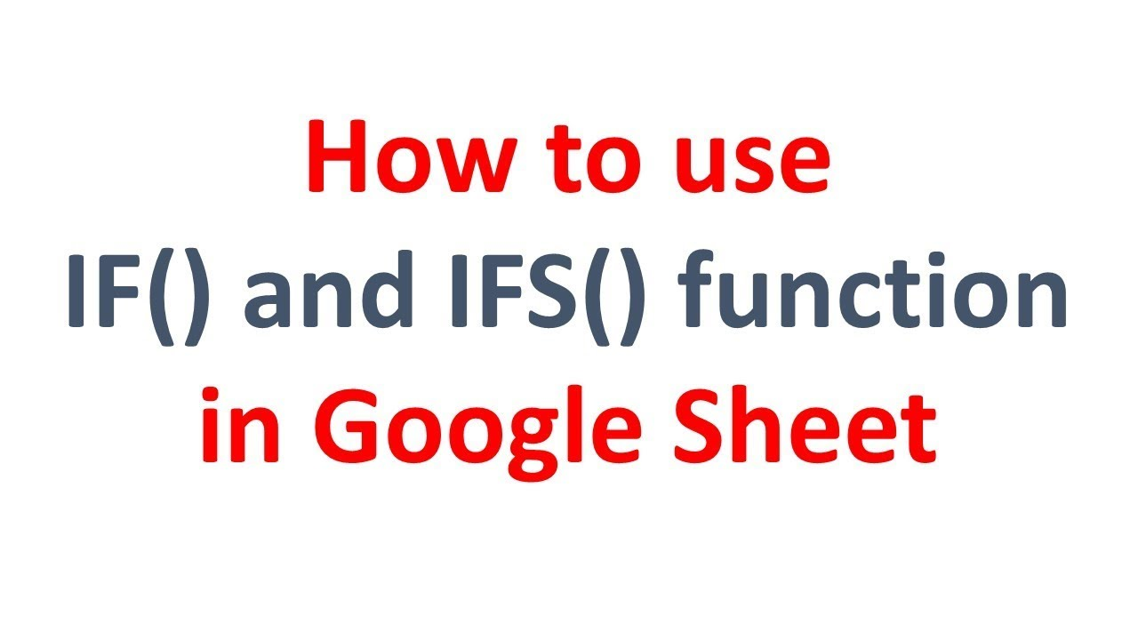 How to Use IF and IFS in Google Sheet