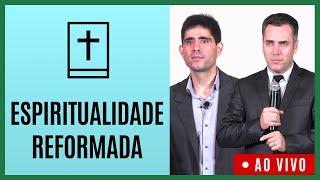 ???? ESPIRITUALIDADE REFORMADA - Leandro Lima e Filipe Fontes