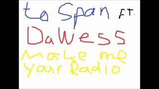 To Span ft. Da Wess - Make me your Radio