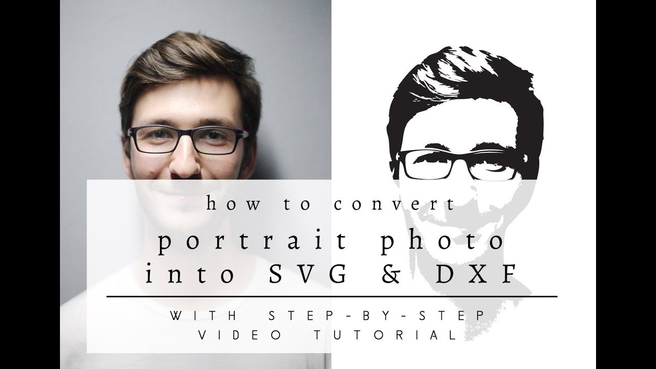 How to Convert a Portrait Photo into SVG & DXF Cutting Files for Cricut &  Silhouette Cameo