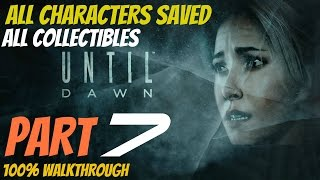 Until Dawn - Walkthrough Part 7 All Collectibles, All Characters Saved, Perfect Choices 100%