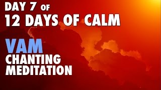 DAY 7 of 12 DAYS of CALM | Sacral Chakra Seed Mantra VAM Chanting Meditation