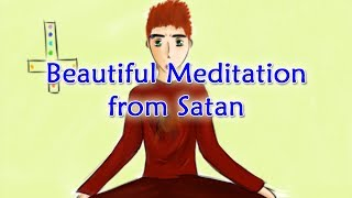Beautiful Meditation from Satan