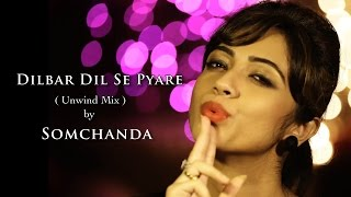 DILBAR DIL SE PYARE ( The Unwind Mix ) by SOMCHANDA