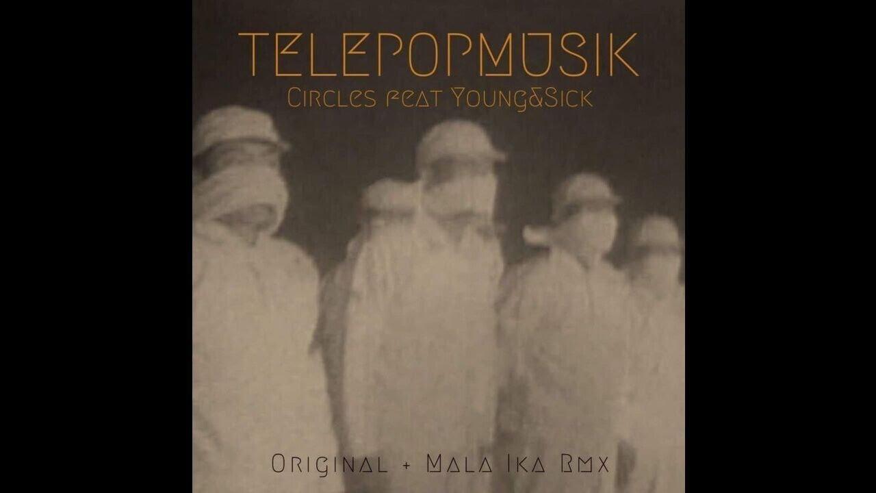 Download INCOMING : Telepopmusik - Circles Feat Young And Sick (Mala Ika Remix) #Warmmusic