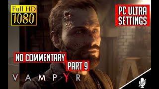 Vampyr FULL Walkthrough No Commentary Gameplay Part 9 (PC) [1080p60fps]