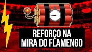 ATENÇÃO: GRANDE BOMBA NO FLAMENGO! REFORÇO NA MIRA