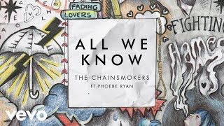 The Chainsmokers - All We Know (Audio) ft. Phoebe Ryan(Collage EP OUT NOW: http://smarturl.it/TCSCollage Urban Outfitters White Vinyl: http://smarturl.it/CollageVinyl Amazon Physical: http://smarturl.it/CollageAmz ..., 2016-09-29T16:35:00.000Z)