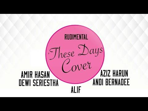 Rudimental – These Days (cover by Amir Hasan, Aziz Harun, Alif, Andi Bernadee & Dewi Seriestha)