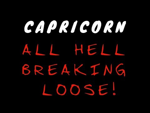 CAPRICORN ***ALL HELL BREAKING LOOSE!*** FEBRUARY MID-MONTH 2018