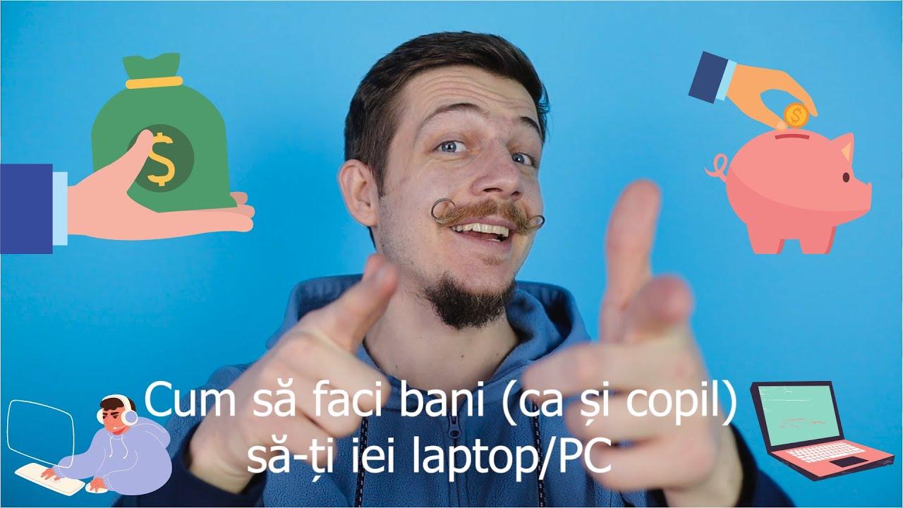 Cum sa faci bani sa-ti iei laptop/PC | Pentru copii si nu numai