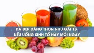 Làm Đẹp - Da Đẹp Dáng Thon Như Gái 18 Nếu Uống Sinh Tố Này Mỗi Ngày ✔