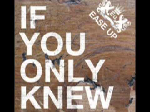 Ease Up - If You Only Knew
