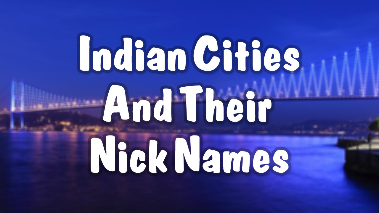 Nicknames: List Of Cities In India By