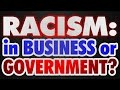 Racism: In Business or Government? Seven Years Later