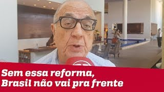 Sem essa reforma, Brasil não vai pra frente, diz Armando Ferrentini