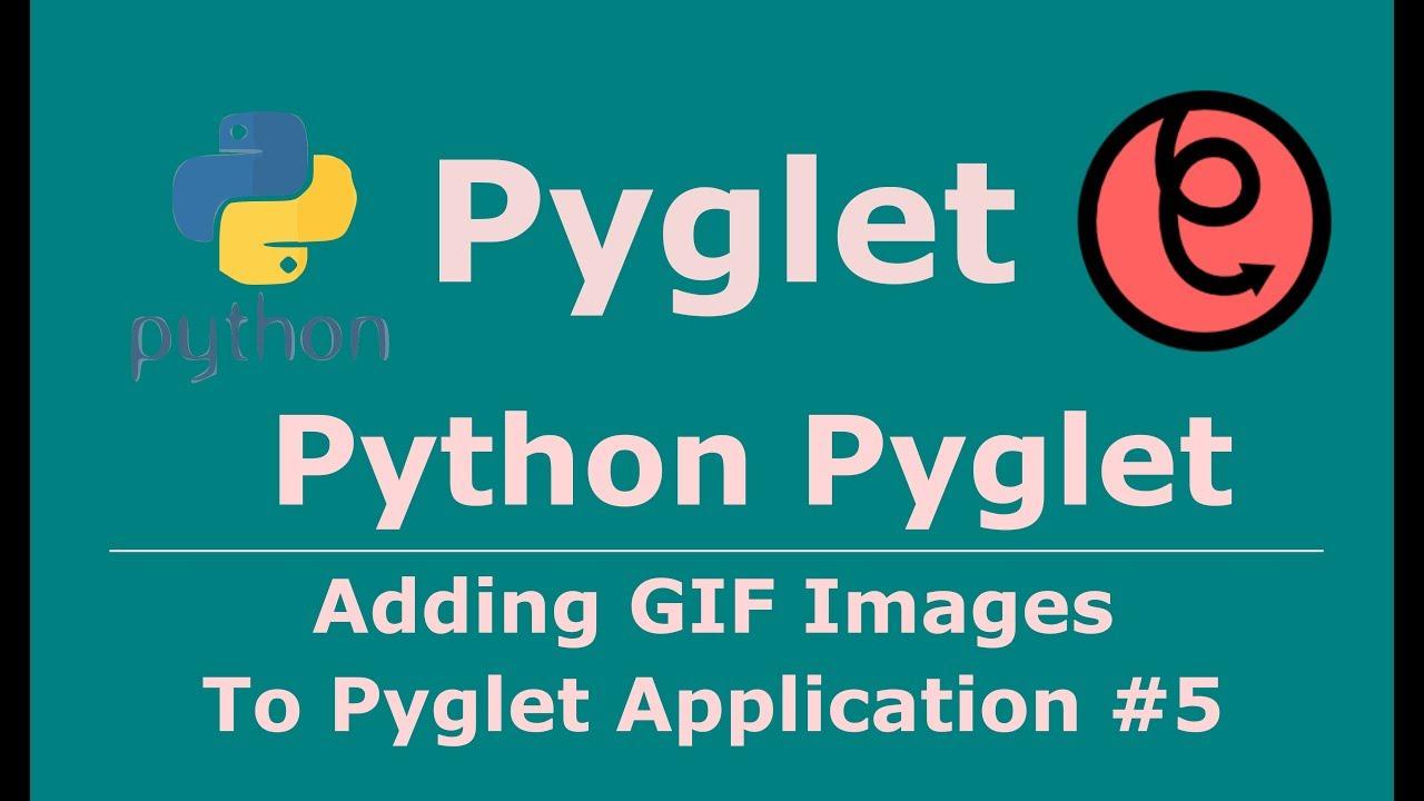 5 Pyglet Python Adding GIF Image And Animation