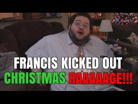 FRANCIS KICKED OUT FOR CHRISTMAS