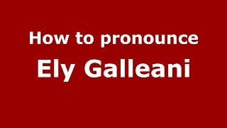 How to pronounce Ely Galleani (Italian/Italy)  - PronounceNames.com