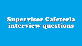 Supervisor Cafeteria interview questions