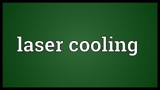 Laser cooling Meaning