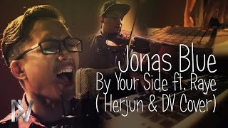 Jonas Blue - By Your Side ft. Raye  (Herjun & DV Cover)