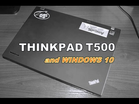 Windows 10 on Thinkpad T500