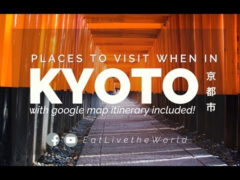 Places to visit when in Kyoto, Japan || Japan Travel Guide Series 2018 🇯🇵