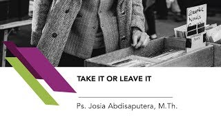 Ps. Josia Abdisaputera, M.Th. - Take It Or Leave It