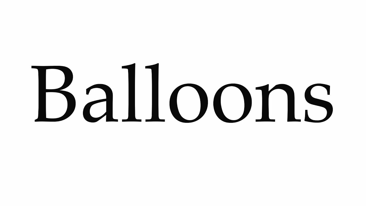 How to Pronounce Balloons