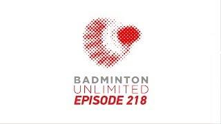 Badminton Unlimited 2018 | Episode 218 | BWF 2018 thumbnail
