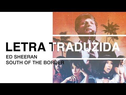 Ed Sheeran - South of the Border (feat. Camila Cabello e Cardi B) (Legendado PT-BR)