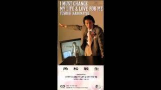 Toshiki Kadomatsu - I MUST CHANGE MY LIFE & LOVE FOR ME
