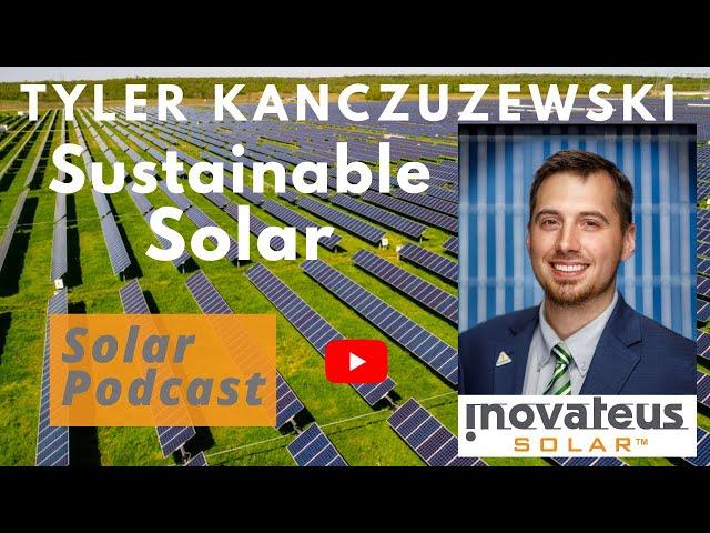 Tyler Kanczuzewski - Sustainable Solar | Inovateus | Solar Podcast Ep. 91