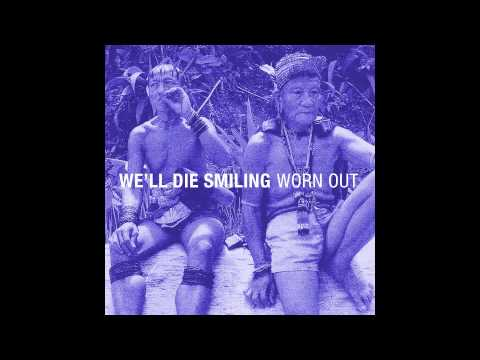 We'll die smiling - Worn out (Unmastered) (2013)