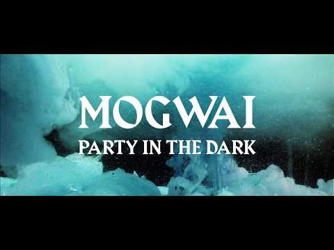 Mogwai // Party In The Dark (Official Video)