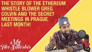 The Story of the Ethereum Whistle Blower Greg Colvin & The Secret Meeting in Prague Last Month!