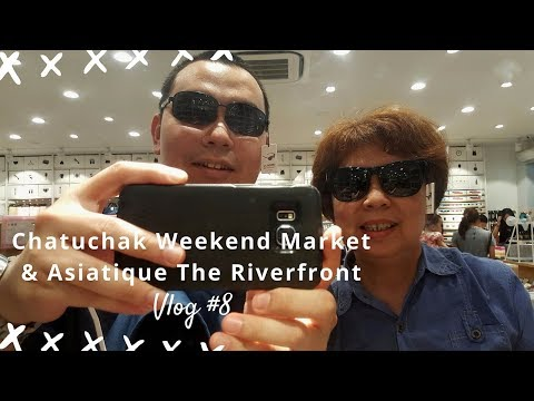 VLOG #8 | Chatuchak Weekend Market & Asiatique The Riverfront