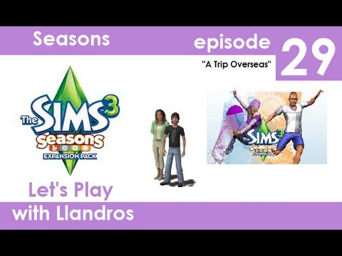 Let's Play The Sims 3 Seasons - Episode 29 - A Trip Overseas