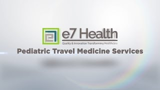 e7 Pediatric Travel Medicine Services