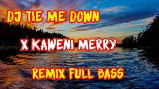 Download Lagu Dj Tie Me Down x Kaweni Merry | Remix Full Bass Terbaru 2020 mp3