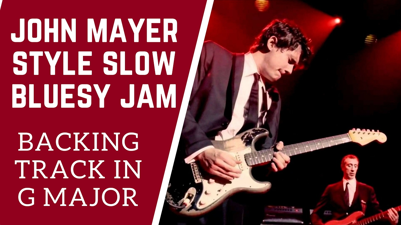 Slow Blues Jam John Mayer Style Backing Track in G Chords  Chordify