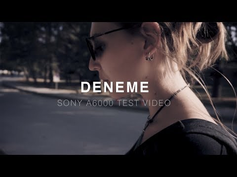 DENEME  | Sony a6000 + Kit Lens