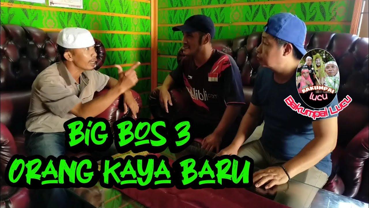 Big Bos 3 | Orang kaya baru | Bakumpai Lucu