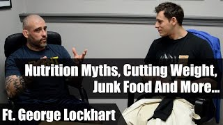 Nutrition Myths, Cutting Weight, Junk Food And More • Ft. George Lockhart